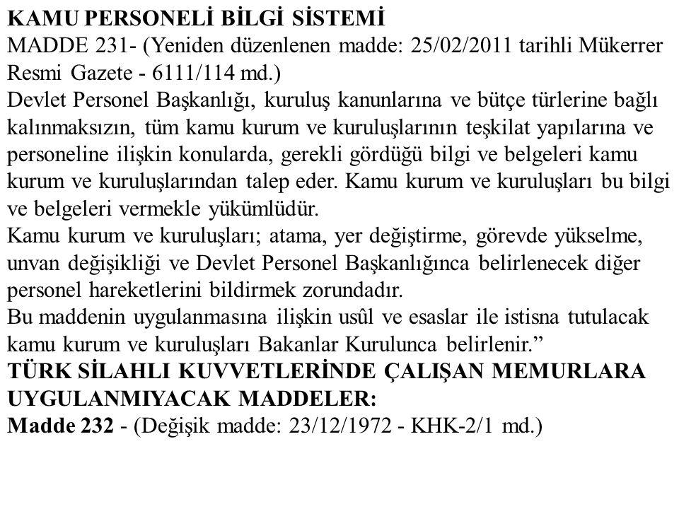 KAMU PERSONELİ BİLGİ SİSTEMİ MADDE 231- (Yeniden düzenlenen madde: 25/02/2011 tarihli Mükerrer Resmi Gazete - 6111/114 md.) Devlet Personel Başkanlığı