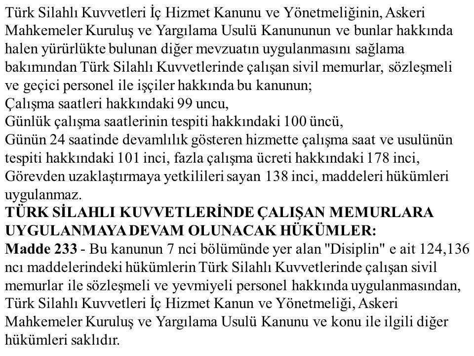 Türk Silahlı Kuvvetleri İç Hizmet Kanunu ve Yönetmeliğinin, Askeri Mahkemeler Kuruluş ve Yargılama Usulü Kanununun ve bunlar hakkında halen yürürlükte