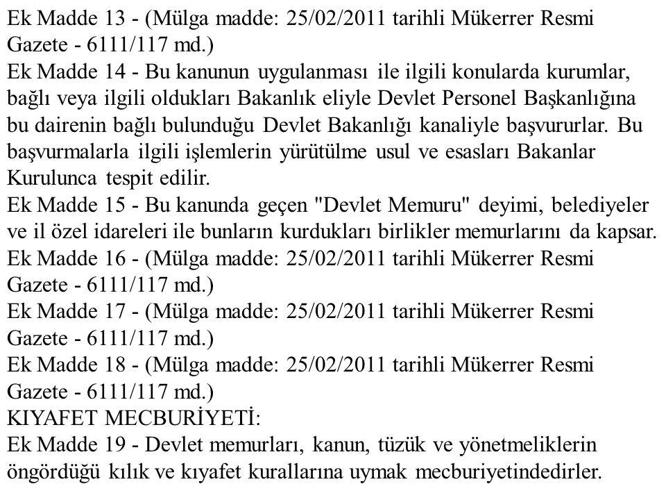 Ek Madde 13 - (Mülga madde: 25/02/2011 tarihli Mükerrer Resmi Gazete - 6111/117 md.) Ek Madde 14 - Bu kanunun uygulanması ile ilgili konularda kurumla