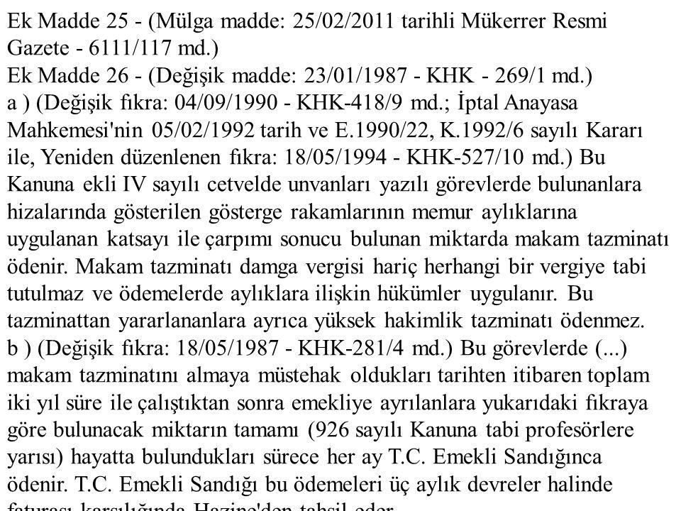 Ek Madde 25 - (Mülga madde: 25/02/2011 tarihli Mükerrer Resmi Gazete - 6111/117 md.) Ek Madde 26 - (Değişik madde: 23/01/1987 - KHK - 269/1 md.) a ) (