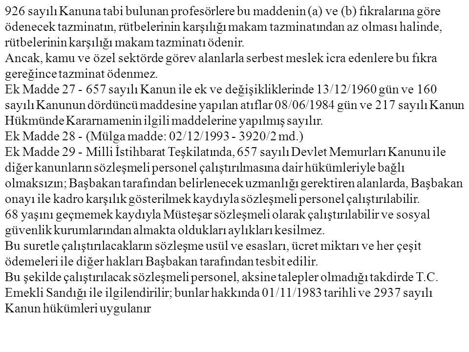 926 sayılı Kanuna tabi bulunan profesörlere bu maddenin (a) ve (b) fıkralarına göre ödenecek tazminatın, rütbelerinin karşılığı makam tazminatından az