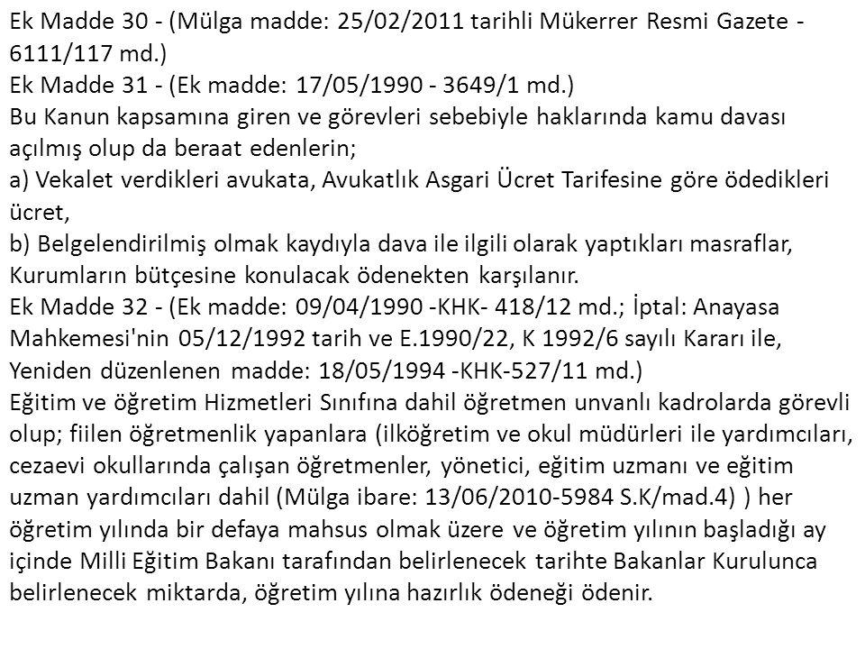 Ek Madde 30 - (Mülga madde: 25/02/2011 tarihli Mükerrer Resmi Gazete - 6111/117 md.) Ek Madde 31 - (Ek madde: 17/05/1990 - 3649/1 md.) Bu Kanun kapsam