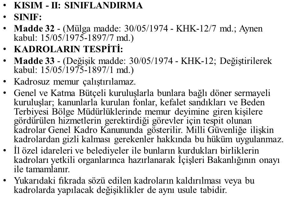 KISIM - II: SINIFLANDIRMA SINIF: Madde 32 - (Mülga madde: 30/05/1974 - KHK-12/7 md.; Aynen kabul: 15/05/1975-1897/7 md.) KADROLARIN TESPİTİ: Madde 33