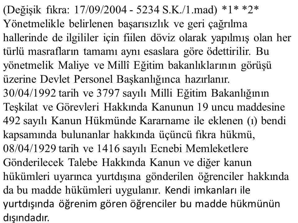 (Değişik fıkra: 17/09/2004 - 5234 S.K./1.mad) *1* *2* Yönetmelikle belirlenen başarısızlık ve geri çağrılma hallerinde de ilgililer için fiilen döviz