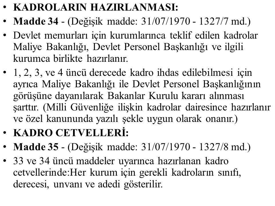 KADROLARIN HAZIRLANMASI: Madde 34 - (Değişik madde: 31/07/1970 - 1327/7 md.) Devlet memurları için kurumlarınca teklif edilen kadrolar Maliye Bakanlığ