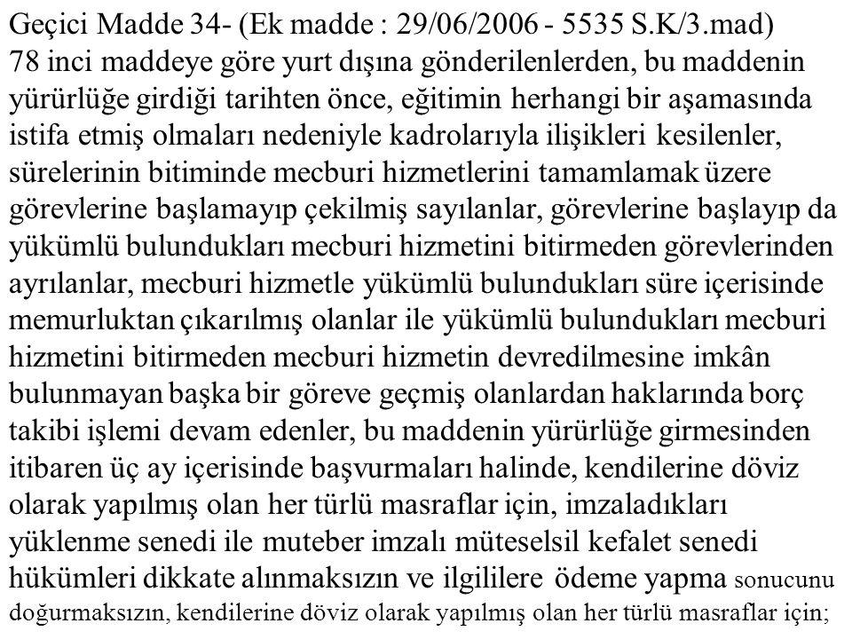 Geçici Madde 34- (Ek madde : 29/06/2006 - 5535 S.K/3.mad) 78 inci maddeye göre yurt dışına gönderilenlerden, bu maddenin yürürlüğe girdiği tarihten ön