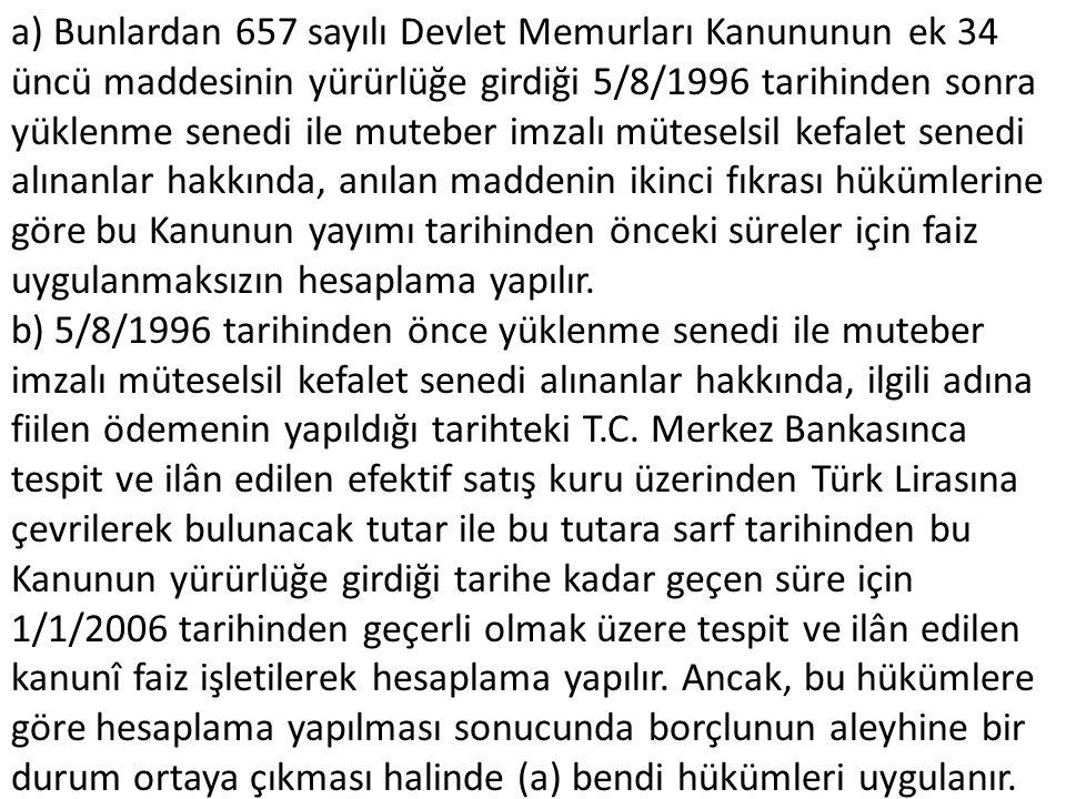 a) Bunlardan 657 sayılı Devlet Memurları Kanununun ek 34 üncü maddesinin yürürlüğe girdiği 5/8/1996 tarihinden sonra yüklenme senedi ile muteber imzal