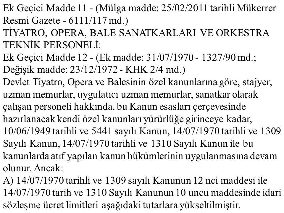 Ek Geçici Madde 11 - (Mülga madde: 25/02/2011 tarihli Mükerrer Resmi Gazete - 6111/117 md.) TİYATRO, OPERA, BALE SANATKARLARI VE ORKESTRA TEKNİK PERSO