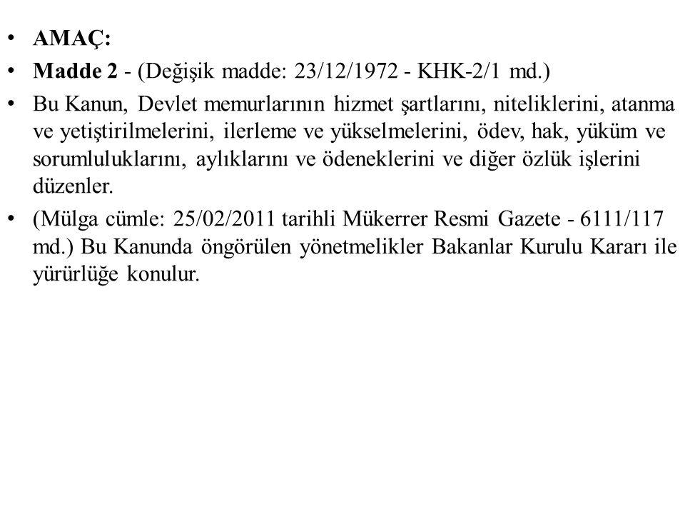 AMAÇ: Madde 2 - (Değişik madde: 23/12/1972 - KHK-2/1 md.) Bu Kanun, Devlet memurlarının hizmet şartlarını, niteliklerini, atanma ve yetiştirilmelerini