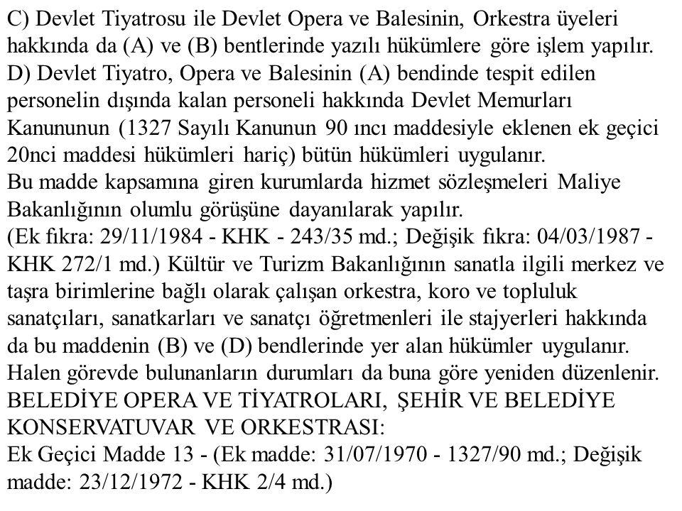 C) Devlet Tiyatrosu ile Devlet Opera ve Balesinin, Orkestra üyeleri hakkında da (A) ve (B) bentlerinde yazılı hükümlere göre işlem yapılır. D) Devlet