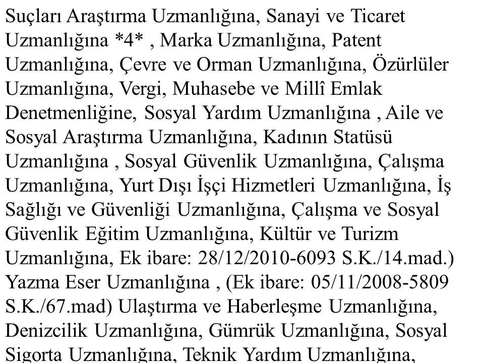 Suçları Araştırma Uzmanlığına, Sanayi ve Ticaret Uzmanlığına *4*, Marka Uzmanlığına, Patent Uzmanlığına, Çevre ve Orman Uzmanlığına, Özürlüler Uzmanlı