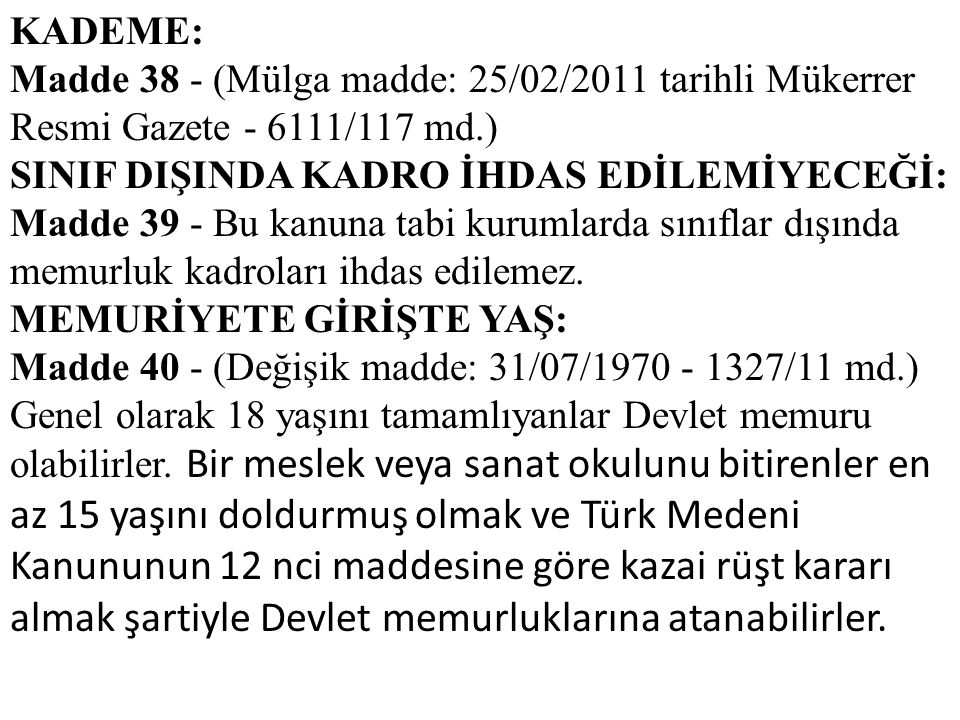 KADEME: Madde 38 - (Mülga madde: 25/02/2011 tarihli Mükerrer Resmi Gazete - 6111/117 md.) SINIF DIŞINDA KADRO İHDAS EDİLEMİYECEĞİ: Madde 39 - Bu kanun