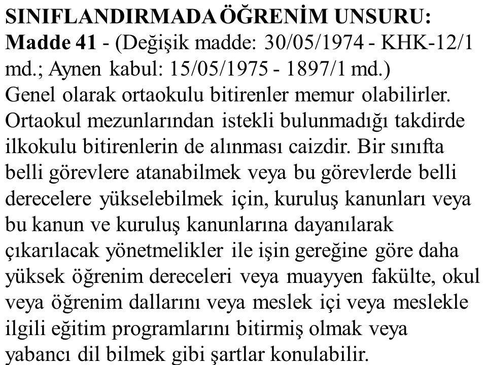 SINIFLANDIRMADA ÖĞRENİM UNSURU: Madde 41 - (Değişik madde: 30/05/1974 - KHK-12/1 md.; Aynen kabul: 15/05/1975 - 1897/1 md.) Genel olarak ortaokulu bit