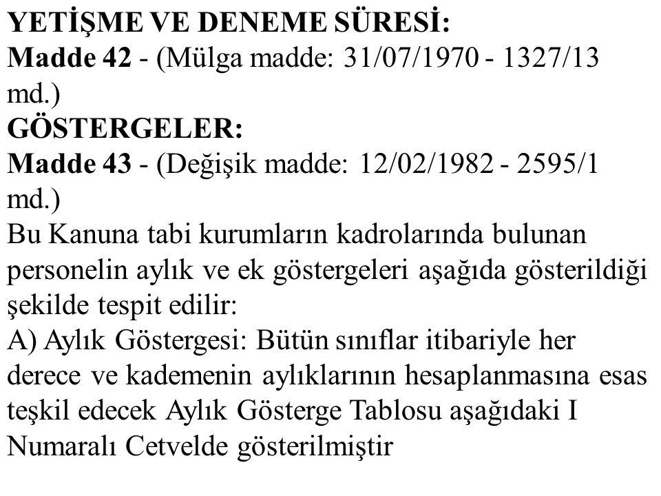 YETİŞME VE DENEME SÜRESİ: Madde 42 - (Mülga madde: 31/07/1970 - 1327/13 md.) GÖSTERGELER: Madde 43 - (Değişik madde: 12/02/1982 - 2595/1 md.) Bu Kanun