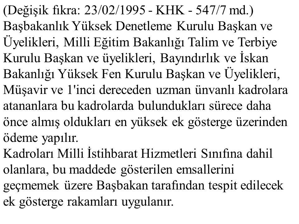 (Değişik fıkra: 23/02/1995 - KHK - 547/7 md.) Başbakanlık Yüksek Denetleme Kurulu Başkan ve Üyelikleri, Milli Eğitim Bakanlığı Talim ve Terbiye Kurulu