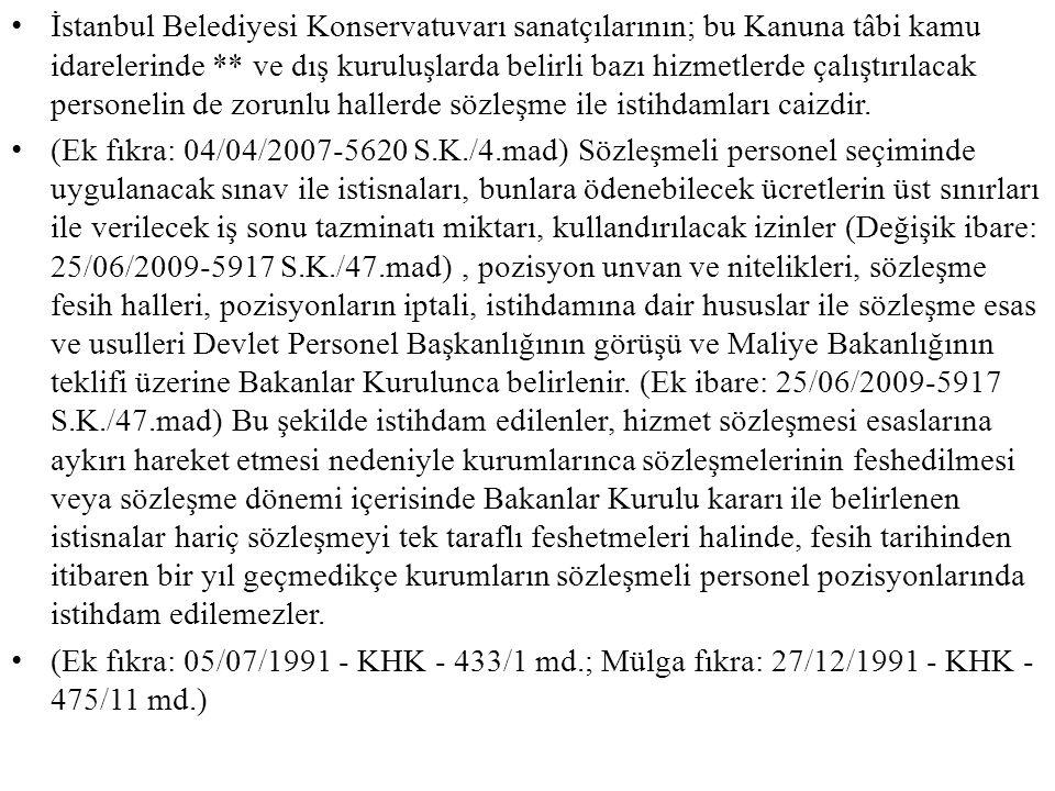 İstanbul Belediyesi Konservatuvarı sanatçılarının; bu Kanuna tâbi kamu idarelerinde ** ve dış kuruluşlarda belirli bazı hizmetlerde çalıştırılacak per