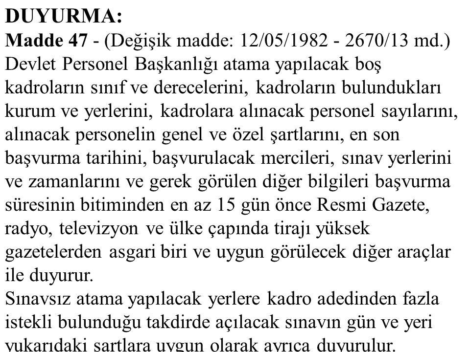 DUYURMA: Madde 47 - (Değişik madde: 12/05/1982 - 2670/13 md.) Devlet Personel Başkanlığı atama yapılacak boş kadroların sınıf ve derecelerini, kadrola