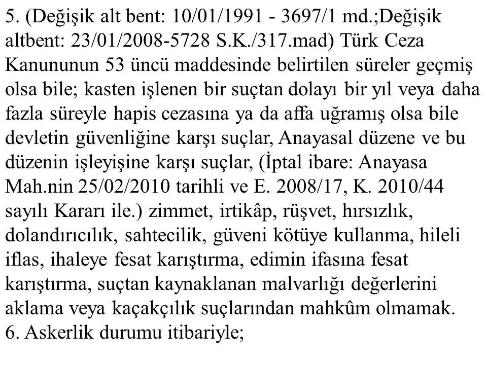 5. (Değişik alt bent: 10/01/1991 - 3697/1 md.;Değişik altbent: 23/01/2008-5728 S.K./317.mad) Türk Ceza Kanununun 53 üncü maddesinde belirtilen süreler