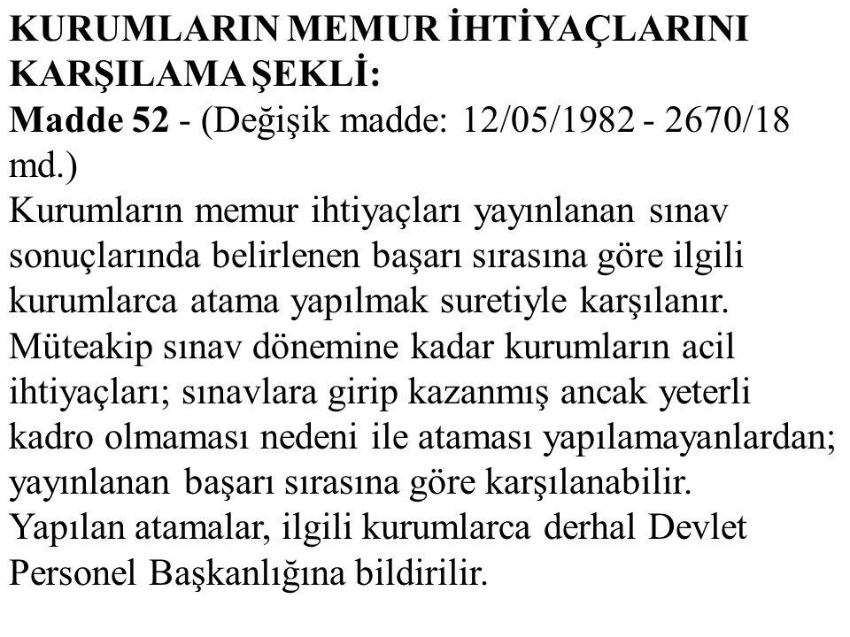KURUMLARIN MEMUR İHTİYAÇLARINI KARŞILAMA ŞEKLİ: Madde 52 - (Değişik madde: 12/05/1982 - 2670/18 md.) Kurumların memur ihtiyaçları yayınlanan sınav son