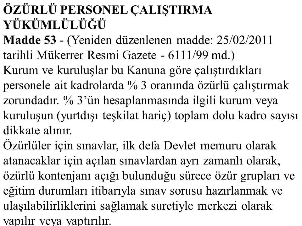 ÖZÜRLÜ PERSONEL ÇALIŞTIRMA YÜKÜMLÜLÜĞÜ Madde 53 - (Yeniden düzenlenen madde: 25/02/2011 tarihli Mükerrer Resmi Gazete - 6111/99 md.) Kurum ve kuruluşl