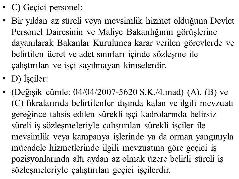 C) Geçici personel: Bir yıldan az süreli veya mevsimlik hizmet olduğuna Devlet Personel Dairesinin ve Maliye Bakanlığının görüşlerine dayanılarak Baka
