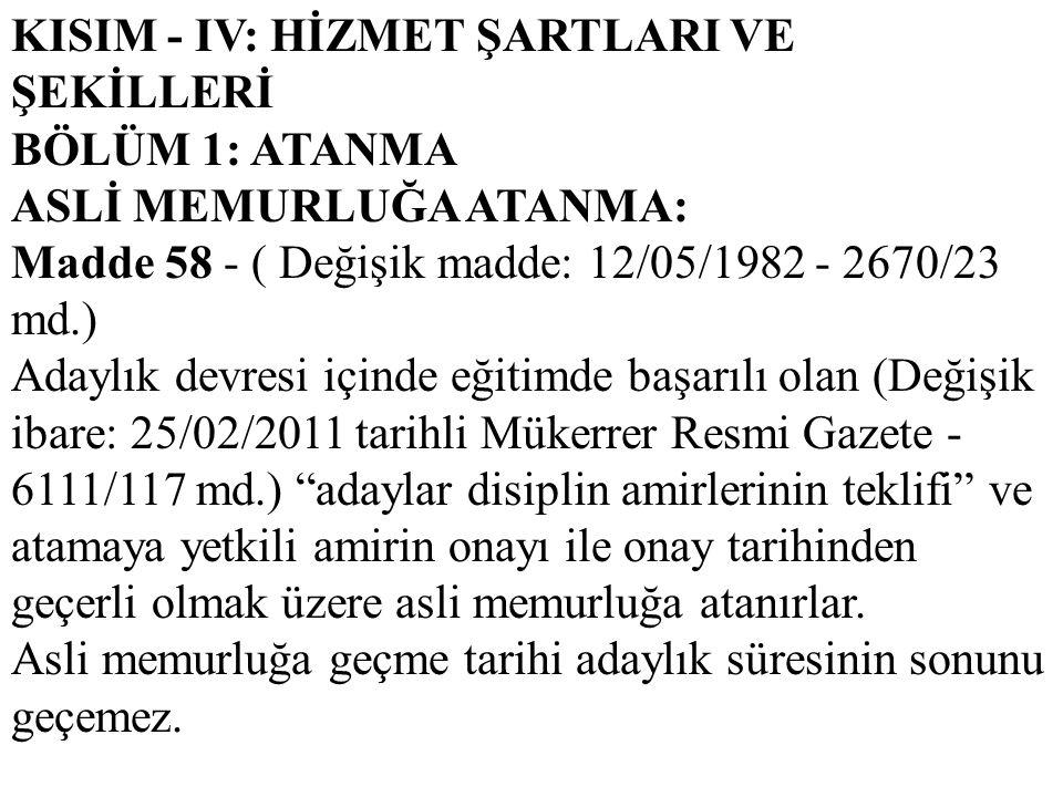 KISIM - IV: HİZMET ŞARTLARI VE ŞEKİLLERİ BÖLÜM 1: ATANMA ASLİ MEMURLUĞA ATANMA: Madde 58 - ( Değişik madde: 12/05/1982 - 2670/23 md.) Adaylık devresi