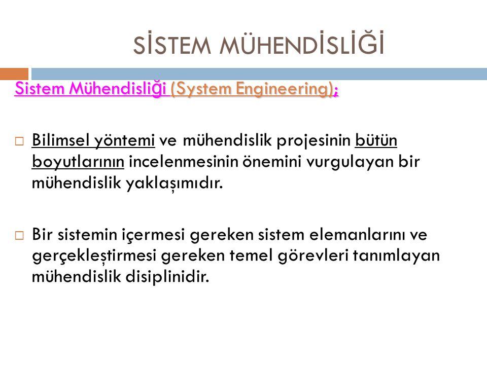 Sistem Mühendisli ğ i (System Engineering);  Bilimsel yöntemi ve mühendislik projesinin bütün boyutlarının incelenmesinin önemini vurgulayan bir mühe