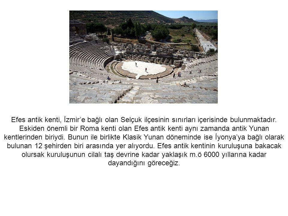 Efes antik kenti, İzmir'e bağlı olan Selçuk ilçesinin sınırları içerisinde bulunmaktadır. Eskiden önemli bir Roma kenti olan Efes antik kenti aynı zam