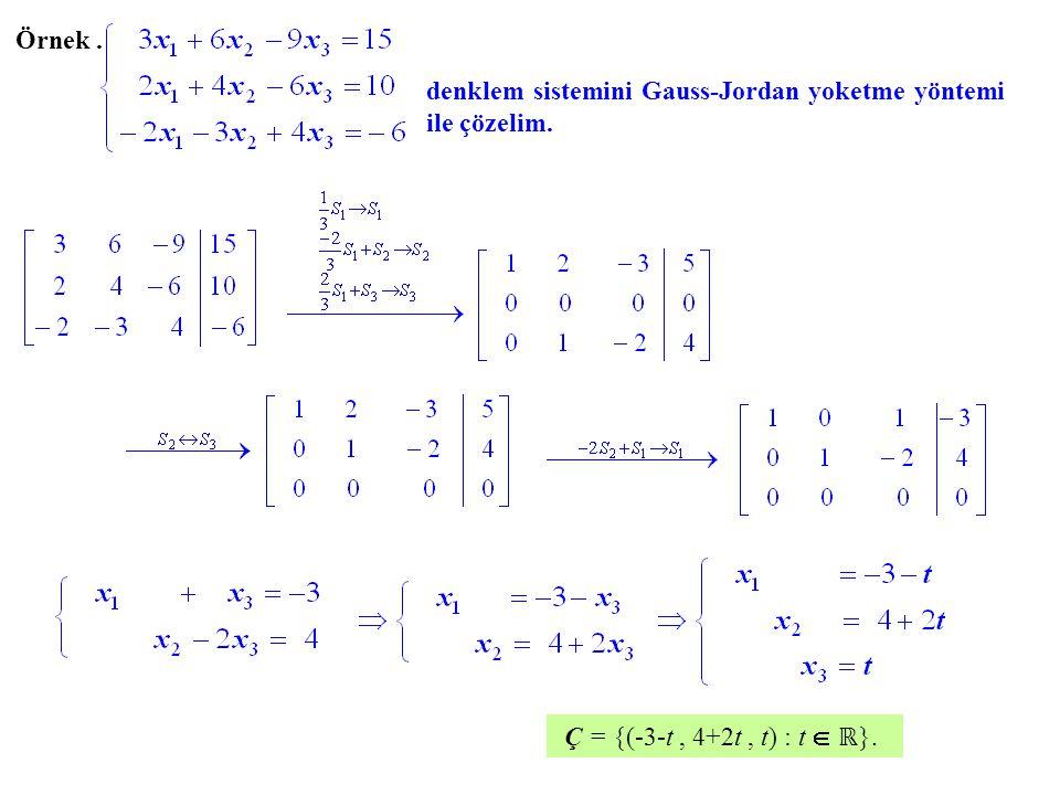 Örnek. denklem sistemini Gauss-Jordan yoketme yöntemi ile çözelim. Ç = {(-3-t, 4+2t, t) : t  ℝ }.