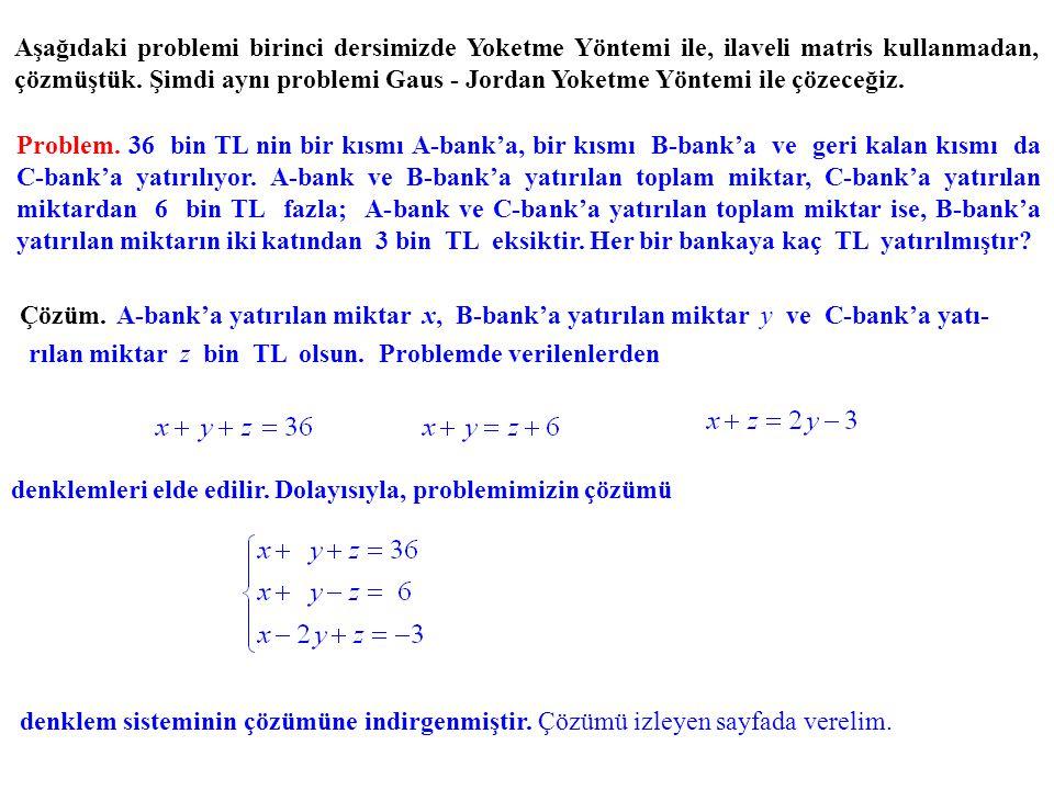 Aşağıdaki problemi birinci dersimizde Yoketme Yöntemi ile, ilaveli matris kullanmadan, çözmüştük. Şimdi aynı problemi Gaus - Jordan Yoketme Yöntemi il