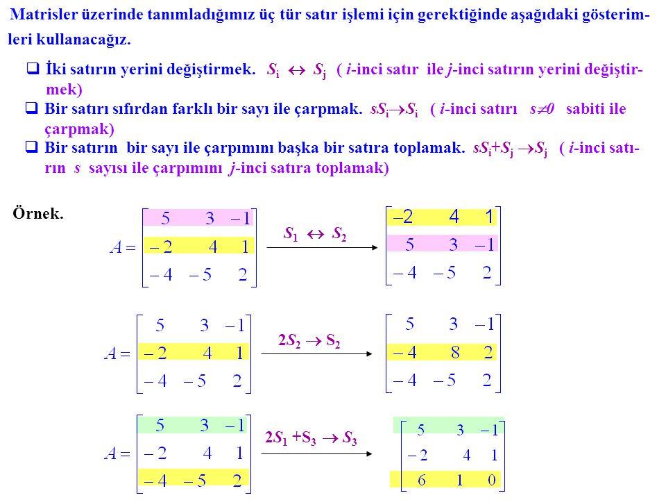 Sistemin ilaveli matrisi: Bu matrisin indirgenmiş biçimini bulalım: Böylece, çözüm kümesi, Ç = {(8, 13, 15)} dir.
