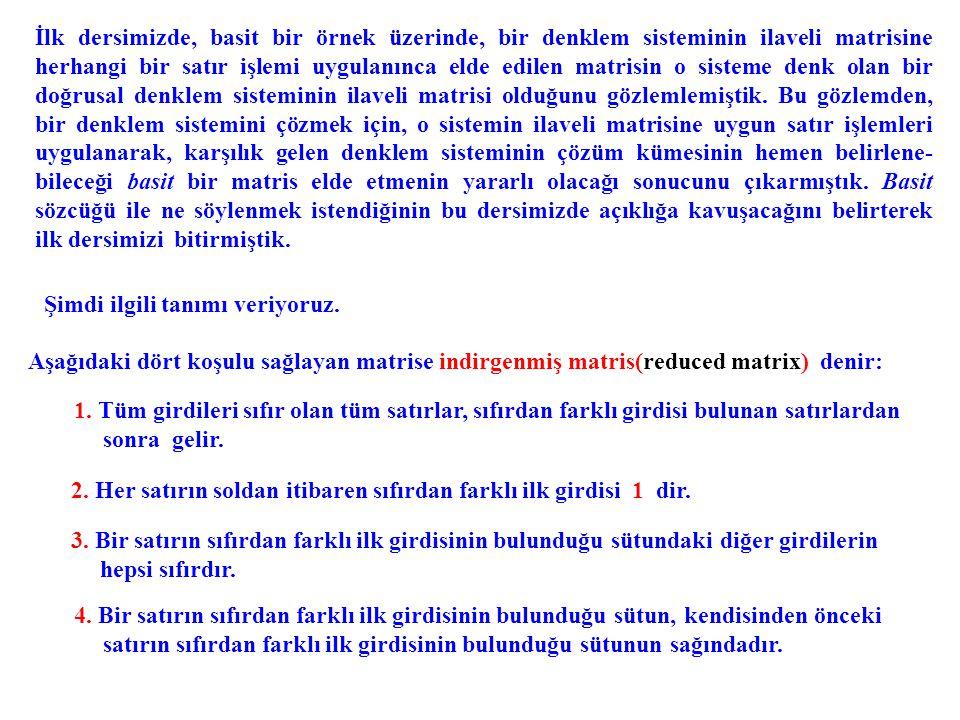 Örnekler.bir indirgenmiş matristir. indirgenmiş matris değildir.
