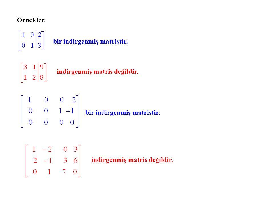 Yukarıdaki indirgenmiş olmayan matris örneklerinden ilki üzerinde bazı satır işlemleri uygulanarak bir indirgenmiş matris elde edildiğini görmüştük: Bu örneklerden ikincisi için de aynı şey geçerlidir: Teorem.