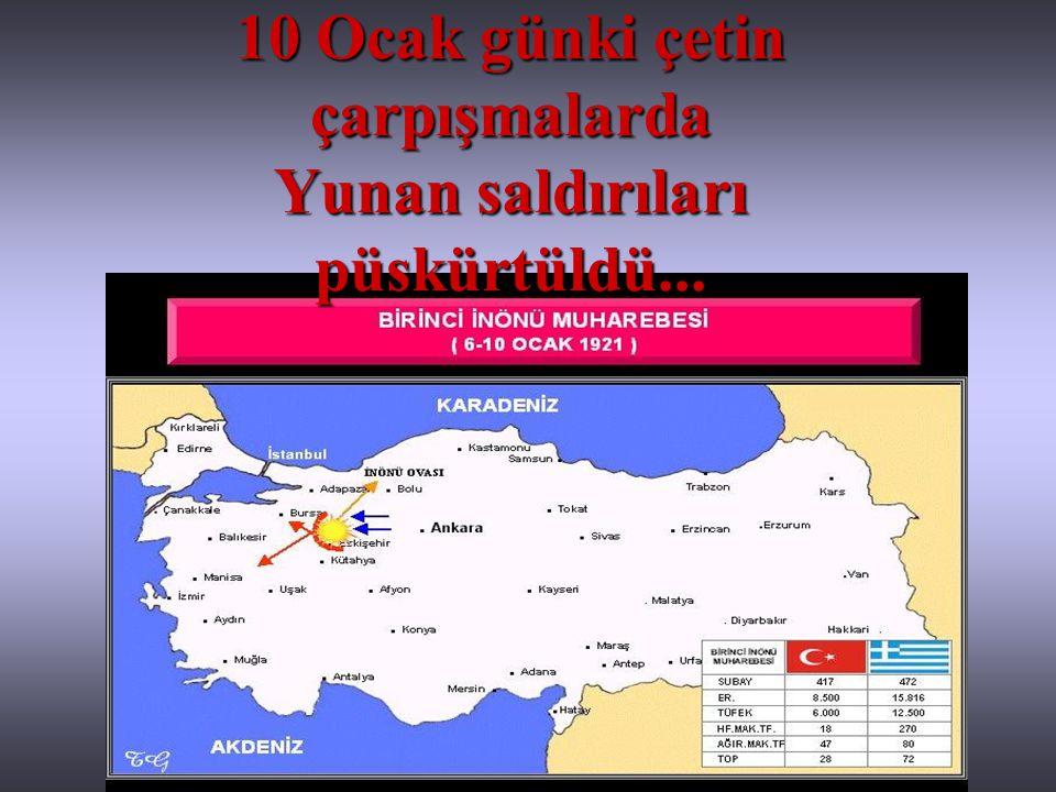 10 Ocak günki çetin çarpışmalarda Yunan saldırıları püskürtüldü...