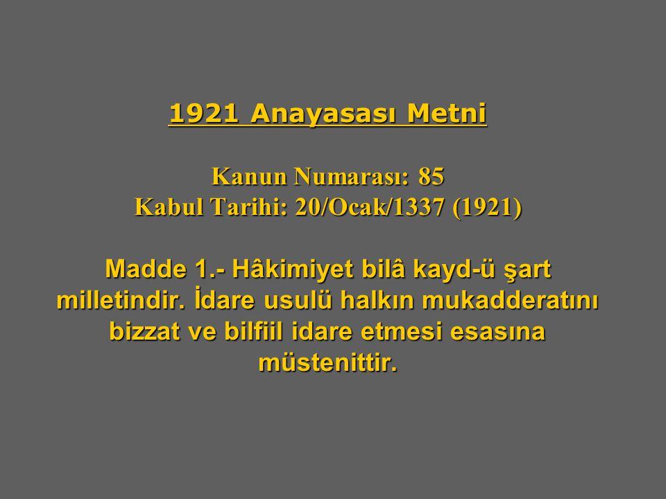 1921 Anayasası Metni Kanun Numarası: 85 Kabul Tarihi: 20/Ocak/1337 (1921) Madde 1.- Hâkimiyet bilâ kayd-ü şart milletindir.