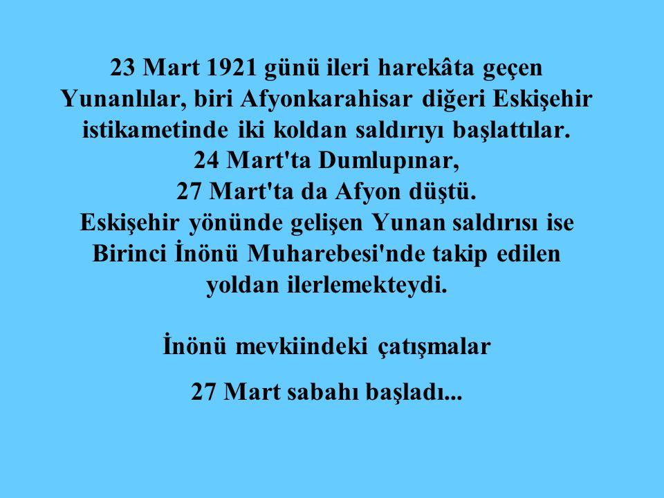 23 Mart 1921 günü ileri harekâta geçen Yunanlılar, biri Afyonkarahisar diğeri Eskişehir istikametinde iki koldan saldırıyı başlattılar.