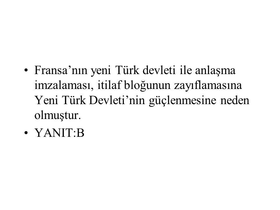 Fransa'nın yeni Türk devleti ile anlaşma imzalaması, itilaf bloğunun zayıflamasına Yeni Türk Devleti'nin güçlenmesine neden olmuştur.