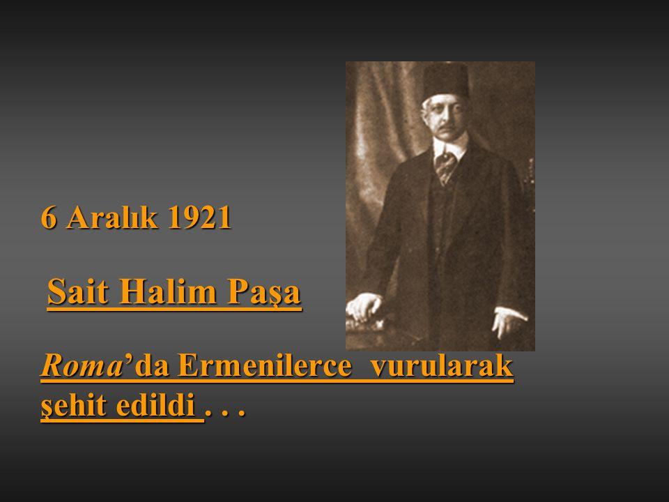 6 Aralık 1921 Sait Halim Paşa Roma'da Ermenilerce vurularak şehit edildi...