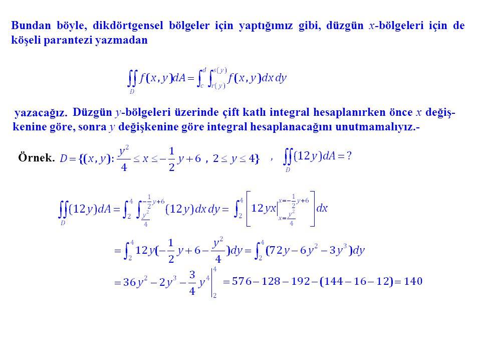 Bundan böyle, dikdörtgensel bölgeler için yaptığımız gibi, düzgün x-bölgeleri için de köşeli parantezi yazmadan yazacağız. Düzgün y-bölgeleri üzerinde