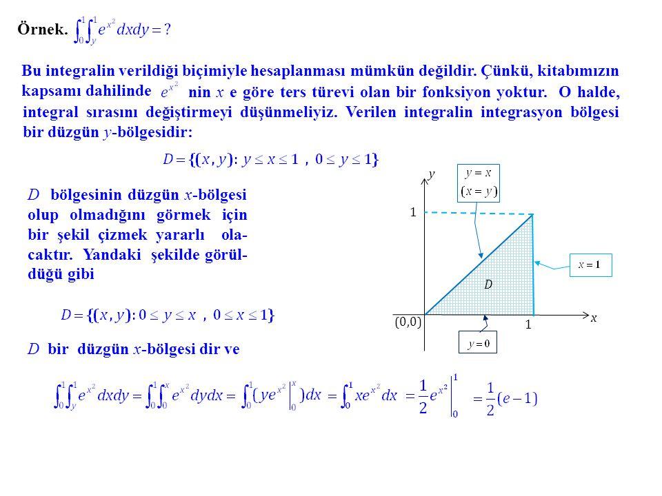 Örnek. Bu integralin verildiği biçimiyle hesaplanması mümkün değildir. Çünkü, kitabımızın kapsamı dahilinde nin x e göre ters türevi olan bir fonksiyo