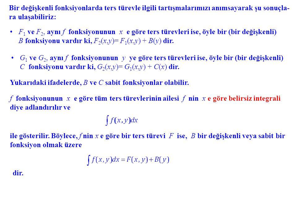 Bir değişkenli fonksiyonlarda ters türevle ilgili tartışmalarımızı anımsayarak şu sonuçla- ra ulaşabiliriz: F 1 ve F 2, aynı f fonksiyonunun x e göre