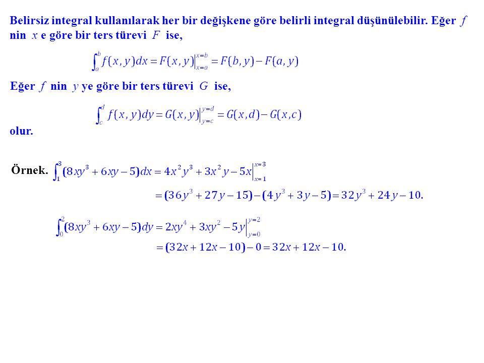 Belirsiz integral kullanılarak her bir değişkene göre belirli integral düşünülebilir. Eğer f nin x e göre bir ters türevi F ise, Eğer f nin y ye göre