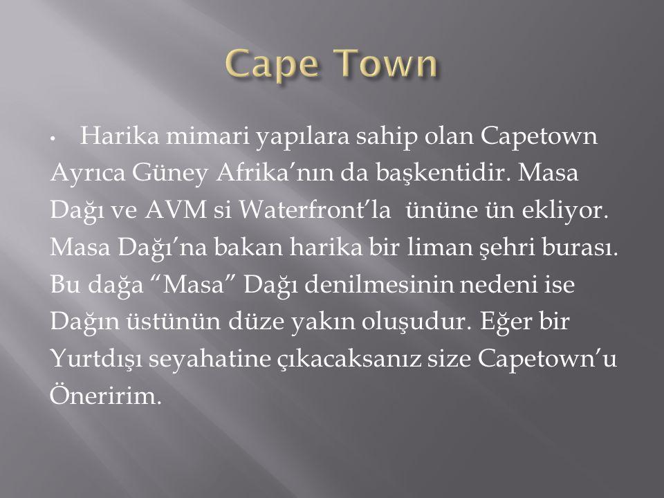 Harika mimari yapılara sahip olan Capetown Ayrıca Güney Afrika'nın da başkentidir.