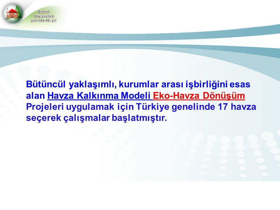 Bütüncül yaklaşımlı, kurumlar arası işbirliğini esas alan Havza Kalkınma Modeli Eko-Havza Dönüşüm Projeleri uygulamak için Türkiye genelinde 17 havza