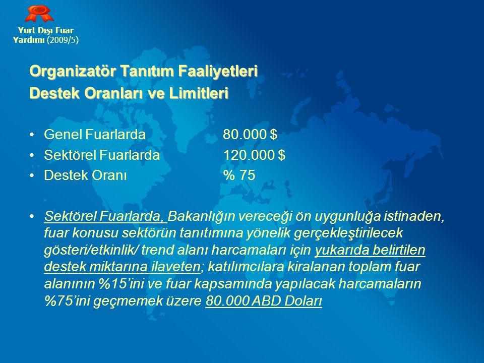 Yurt Dışı Fuar Yardımı (2009/5) Organizatör Tanıtım Faaliyetleri Destek Oranları ve Limitleri Genel Fuarlarda 80.000 $ Sektörel Fuarlarda 120.000 $ D
