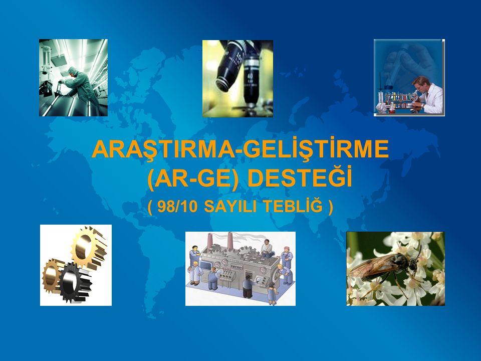 ARAŞTIRMA-GELİŞTİRME (AR-GE) DESTEĞİ ( 98/10 SAYILI TEBLİĞ )