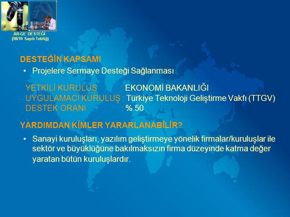 DESTEĞİN KAPSAMI Projelere Sermaye Desteği Sağlanması YETKİLİ KURULUŞ : EKONOMİ BAKANLIĞI UYGULAMACI KURULUŞ : Türkiye Teknoloji Geliştirme Vakfı (TTG
