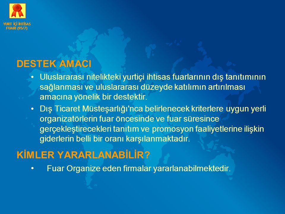 DESTEK AMACI Uluslararası nitelikteki yurtiçi ihtisas fuarlarının dış tanıtımının sağlanması ve uluslararası düzeyde katılımın artırılması amacına yön