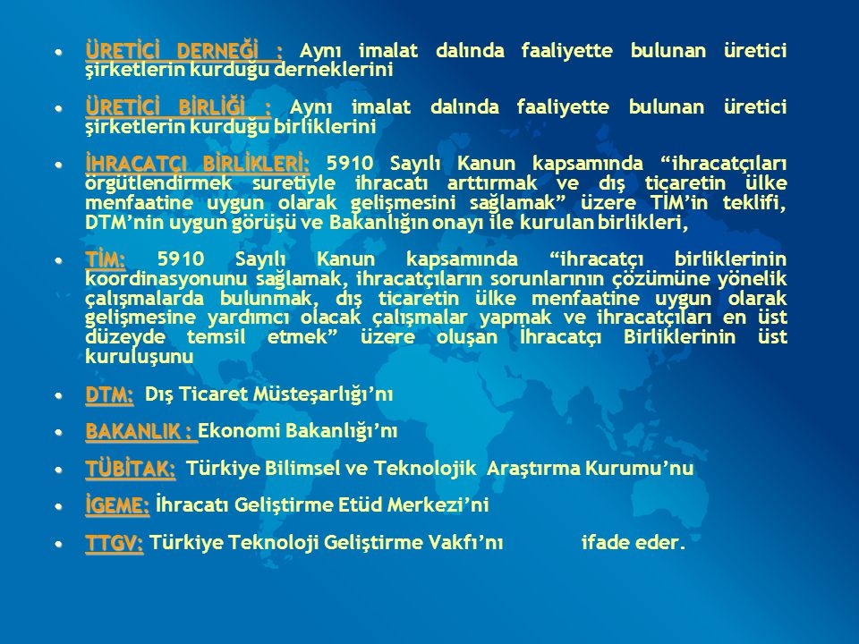Çevre Maliyetlerinin Desteklenmesi (97/5 Sayılı Tebliğ) Türkiye de ticari ve sınai faaliyette bulunan veya tarım ya da yazılım sektörlerinde iştigal eden şirketler tarafından çevre, kalite ve insan sağlığına yönelik teknik mevzuata uyum sağlanabilmesini teminen akredite edilmiş kurum ve/veya kuruluşlardan alınacak kalite, çevre belgeleri ile insan can, mal emniyeti ve güvenliğini gösterir işaretler ile tarım ürünlerine ilişkin laboratuar analizleri ve belgelendirme işlemleriyle ilgili harcamaların belirli bir bölümünün karşılanmasıdır.