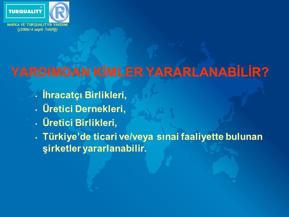 YARDIMDAN KİMLER YARARLANABİLİR? İhracatçı Birlikleri, Üretici Dernekleri, Üretici Birlikleri, Türkiye'de ticari ve/veya sınai faaliyette bulunan şirk